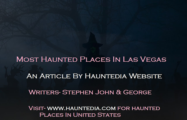 5 most haunted places in las vegas even superman will fear to visit in dark.