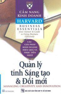 Cẩm Nang Kinh Doanh Harvard: Quản Lý Tính Sáng Tạo Và Đổi Mới - Harvard Business
