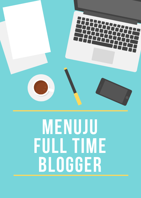 Menuju Full Time Blogger