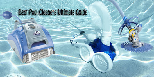 Best Pool Cleaners Ultimate Guide