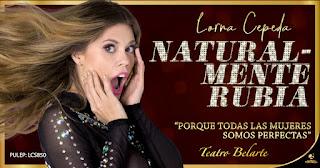 NATURALMENTE RUBIA por Lorna Cepeda | Teatro Belarte