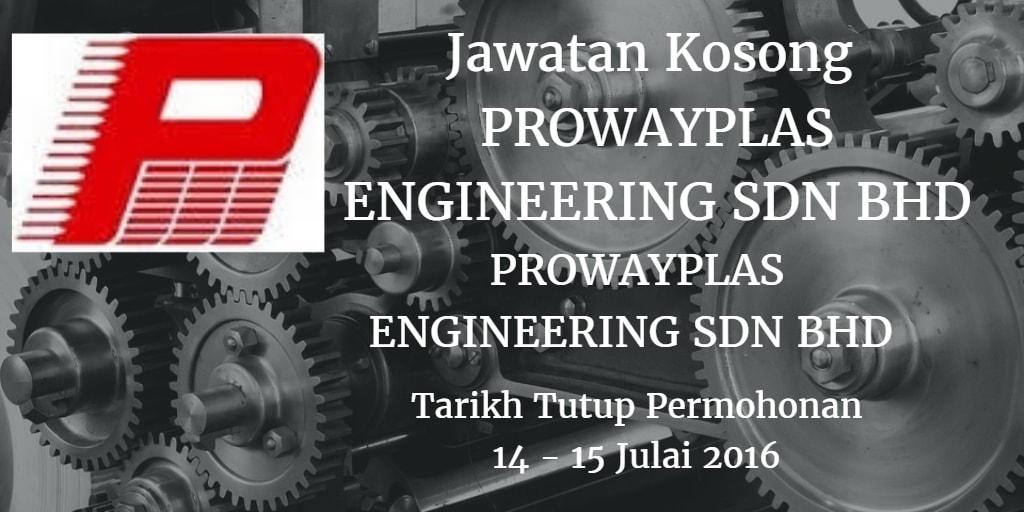 Jawatan Kosong  PROWAYPLAS ENGINEERING SDN BHD 14 - 15 Julai 2-16
