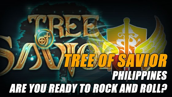 Tree Of Savior ★ Philippines, Are You Ready To Rock And Roll?