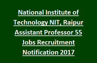 National Institute of Technology NIT, Raipur Assistant Professor 55 Jobs Recruitment Notification 2017