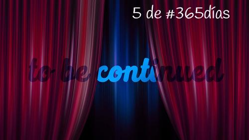 continuará 5 de #365
