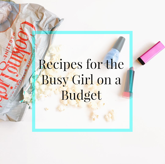 Recipes for the Busy Girl on a Budget