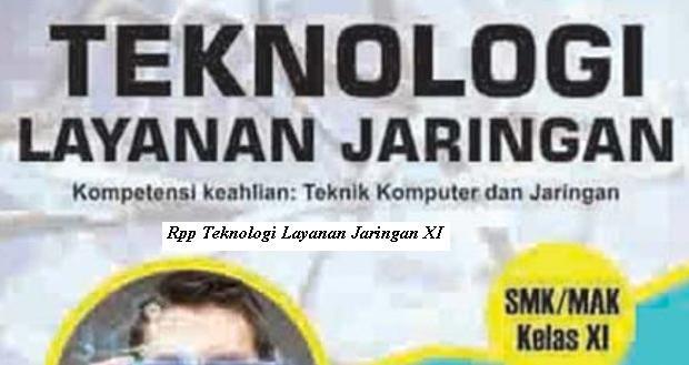 Download Rpp Mata Pelajaran Teknologi Layanan Jaringan Smk Kelas XI Kurikulum 2013 Revisi 2017 Jurusan TKJ
