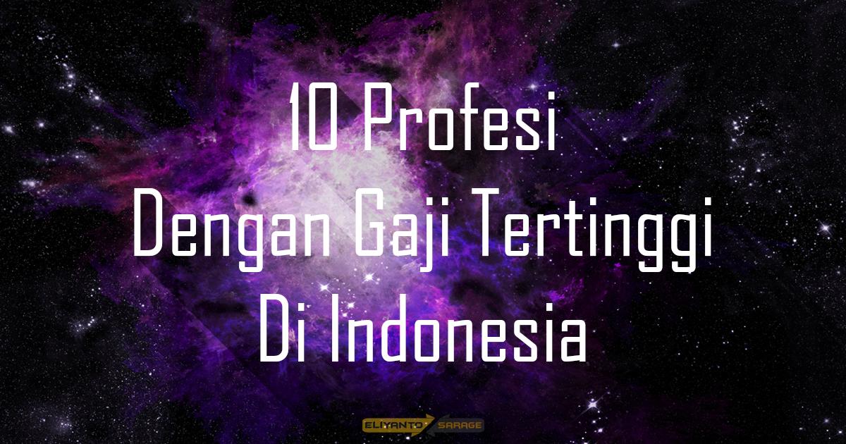 10 Profesi Dengan Gaji Tertinggi Di Indonesia