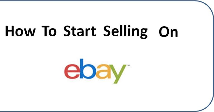 How To Start Selling on eBay? Tips and Guidelines for