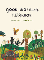 good morning neighbor by davide cali, illustrated by maria dek cover