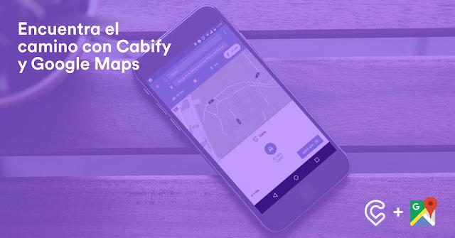 Cabify y Google Maps: la integración perfecta para llevarte a tu destino
