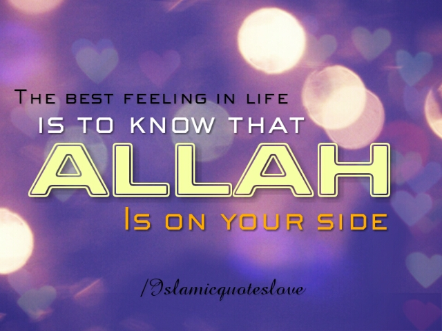 The best feeling in life is to know that  ALLAH is on your side.