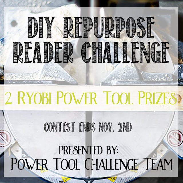 Reader Challenge to repurpose something and win Ryobi Power Tools
