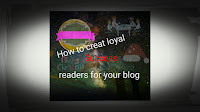 How to creat loyal readers for your blog