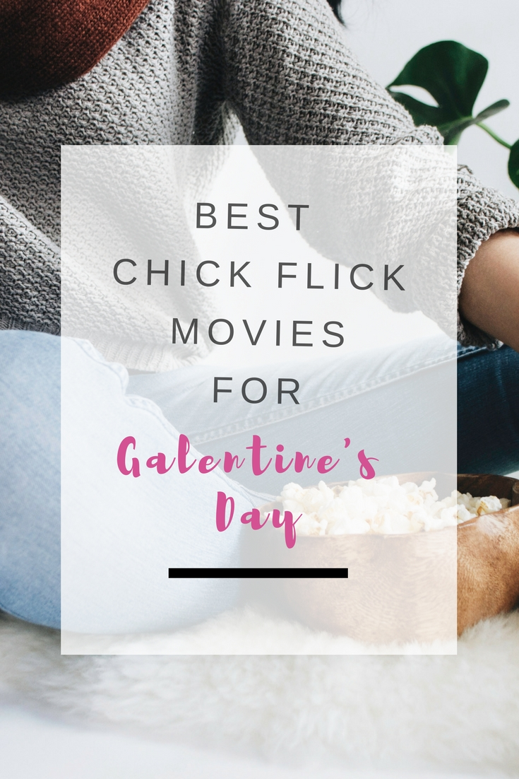 Favorite chick flick movies perfect for Galentine's Day | Ioanna's Notebook