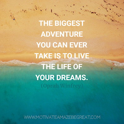 "Super Motivational Quotes: ""The biggest adventure you can ever take is to live the life of your dreams."" - Oprah Winfrey"