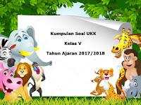 Download Kumpulan Soal UKK / UAS Kelas 5 Semester 2 Terbaru Tahun Ajaran 2017/2018