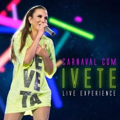 Ivete Sangalo - Carnaval Com Ivete – Live Experience