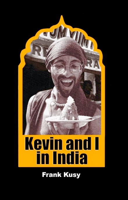 http://www.amazon.com/Kevin-I-India-Frank-Kusy-ebook/dp/B00GUUI4TI/ref=sr_1_1?s=digital-text&ie=UTF8&qid=1412356359&sr=1-1&keywords=kevin+and+i+in+india+by+frank+kusy