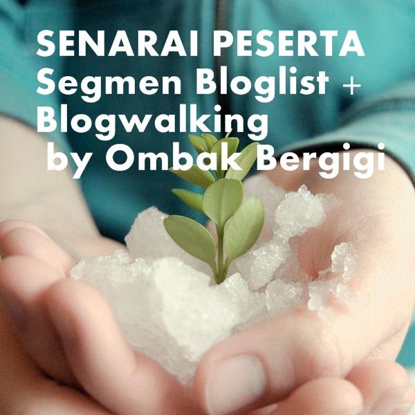 Senarai Peserta Segmen Bloglist + Blogwalking by Ombak Bergigi