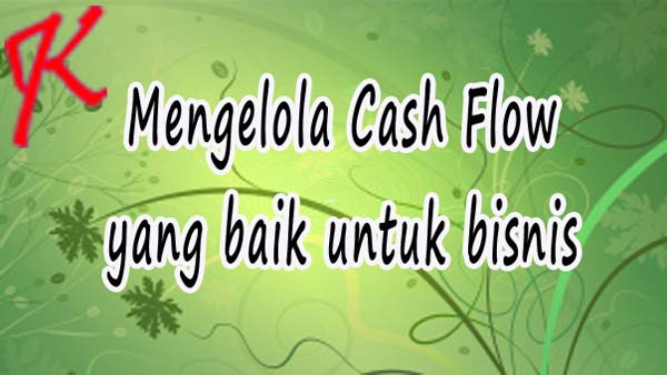 Mengelola Cash Flow yang baik untuk bisnis