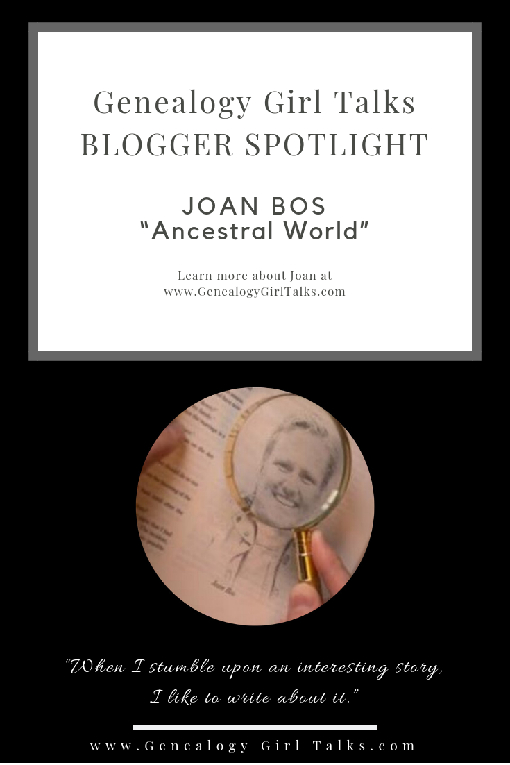 Genealogy Blogger Spotlight: Joan Bos - Ancestral World by Genealogy Girl Talks