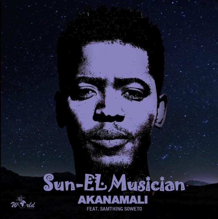 Sun-EL Musician feat  Samthing Soweto - Akanamali [DOWNLOAD
