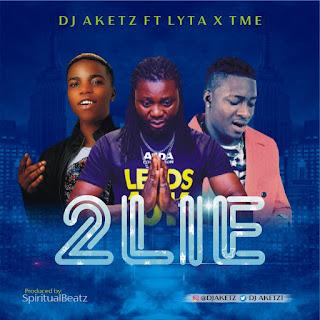 Dj Aketz ft Lyta X Time -- 2LIE