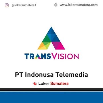 Lowongan Kerja Pekanbaru: PT Indonusa Telemedia (Tranvision) Juni 2021