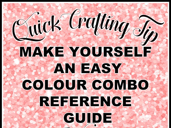 Quick Crafting Tip Video - Make yourself an easy colour combo reference guide