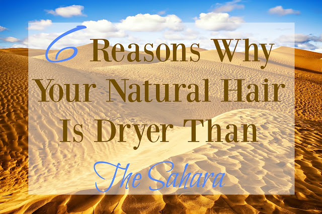6 Reasons Why Your Natural Hair Is Dryer Than The Sahara