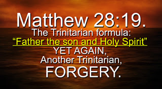 "Matthew 28:19, The Trinitarian formula ""Father the Son and Holy Spirit"" YET AGAIN, Another Trinitarian FORGERY."