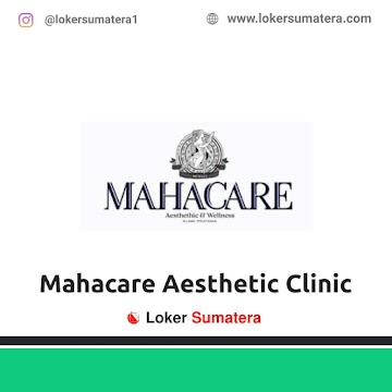 Lowongan Kerja Pekanbaru: Mahacare Aesthetic Clinic Juni 2021
