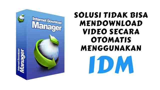 Solusi Tidak Bisa Mendownload Video Secara Otomatis Menggunakan IDM