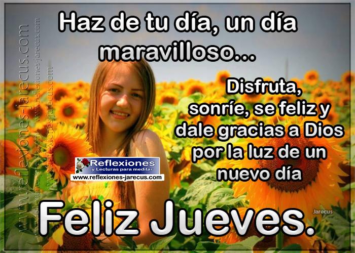 Feliz jueves, haz de tu día, un día maravilloso, disfruta, sonríe, se feliz y dale gracias a Dios por la luz de un nuevo día