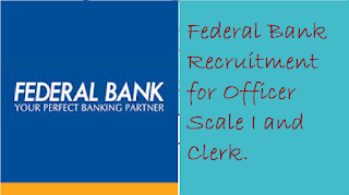Federal Bank Recruitment for Officer Scale I and Clerk.