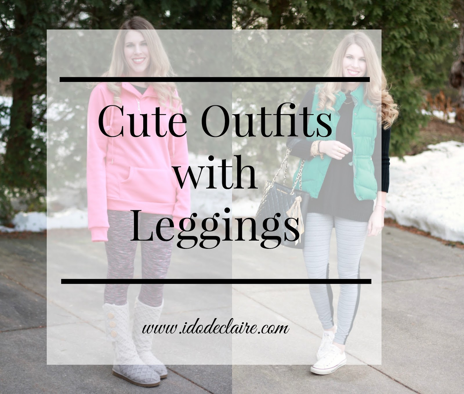 I do deClaire: Cute Outfits with Leggings