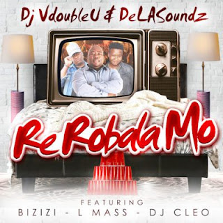 DJ VdoubleU & DeLASoundz Feat. DJ Cleo, Bizizi & L-Mass – Re Robala Mo