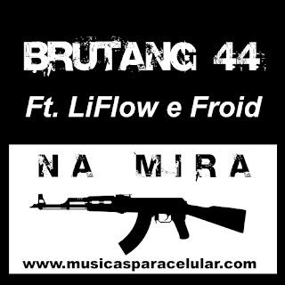 Baixar Música Na Mira - Brutang44 Ft. LiFlow e Froid