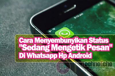Cara Menyembunyikan Status Sedang Mengetik PesanDi Whatsapp Hp Android