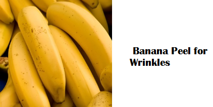 Health Benefits of Banana fruit - Banana Peel for Wrinkles