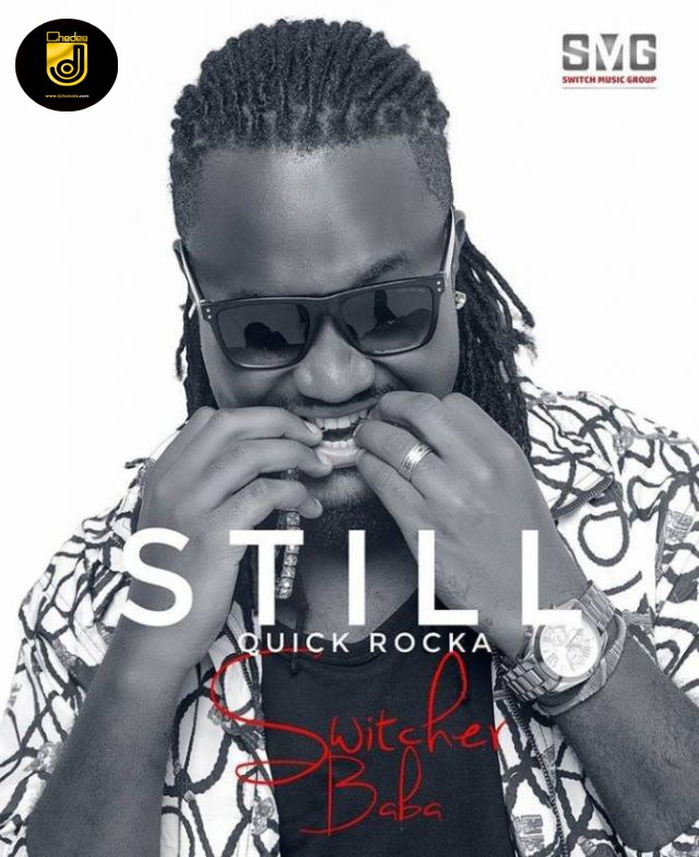 Quick Rocka – STILL (Prod. Switcher Baba) |Download Mp3