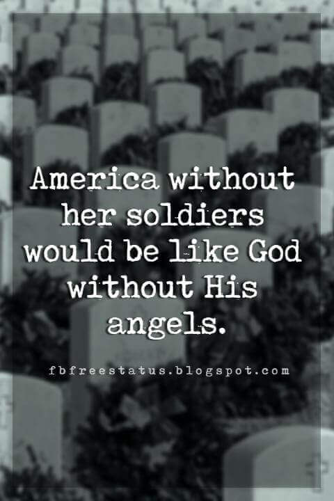 Memorial Day Quotes And Sayings, America without her soldiers would be like God without His angels.