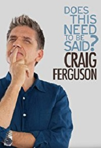 Watch Craig Ferguson: Does This Need to Be Said? Online Free in HD