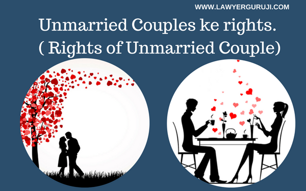 Unmarried Couples ke rights. ( Rights of Unmarried Couple)