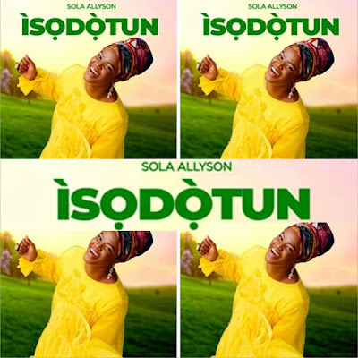 Sola Allyson's Music: ISODOTUN (9-Track Album) - Songs: Agbonmagbe, Ijoba a Re De, Ife a D'ale, Ko S'ohun T'o Le, Iye.. Streaming - MP3 Download