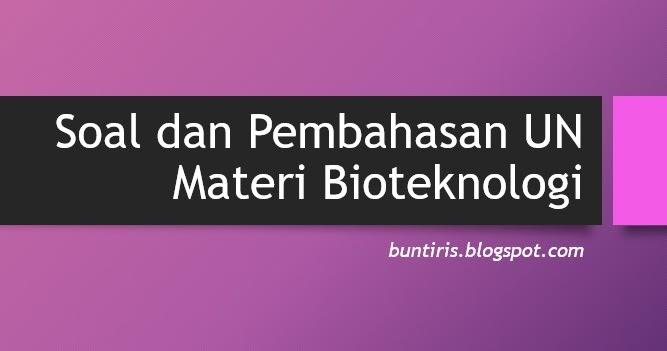 Soal Dan Pembahasan Un Materi Bioteknologi Bsb