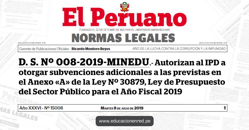 D. S. Nº 008-2019-MINEDU - Autorizan al Instituto Peruano del Deporte a otorgar subvenciones adicionales a las previstas en el Anexo «A» de la Ley Nº 30879, Ley de Presupuesto del Sector Público para el Año Fiscal 2019 - www.minedu.gob.pe