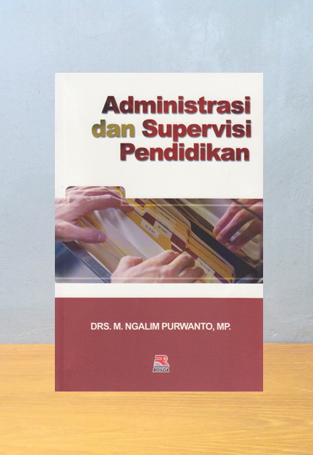 ADMINISTRASI & SUPERVISI PENDIDIKAN, M. Ngalim Purwanto