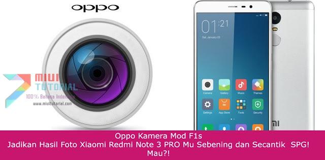 Oppo Kamera Mod F1s: Jadikan Hasil Foto Xiaomi Redmi Note 3 PRO Mu Sebening dan Secantik  SPG! Mau?!